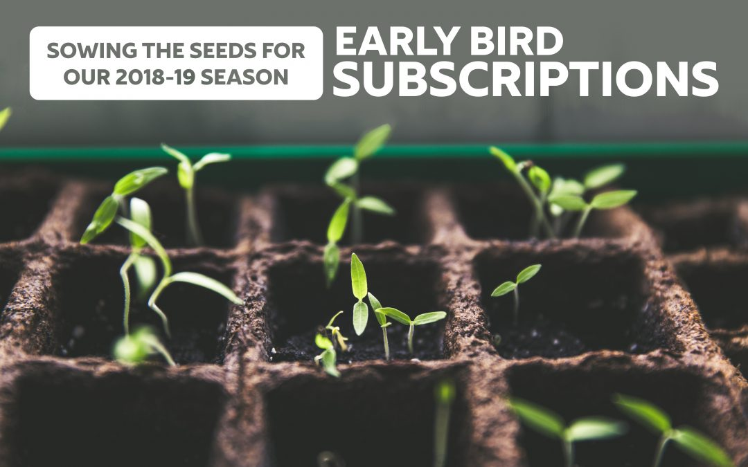 WE'RE SOWING THE SEEDS FOR OUR 2018-19 SEASON!